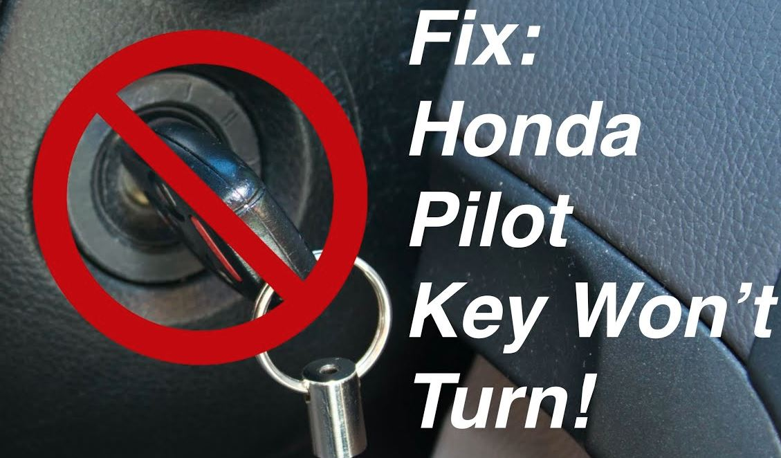 Honda Pilot Key Wont Turn